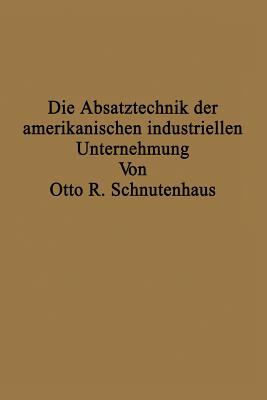 Die Absatztechnik Der Amerikanischen Industriellen Unternehmung