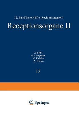 Handbuch Der Normalen Und Pathologischen Physiologie: 12 Band / Erste Halfte- Receptionsorgane II
