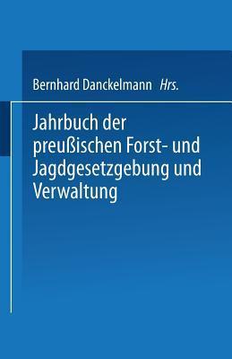 Jahrbuch Der Preussischen Forst- Und Jagdgesetzgebung Und Verwaltung: Einundzwanzigster Band