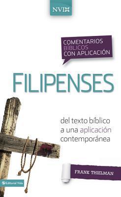 Comentario Biblico Con Aplicacion NVI Filipenses: del Texto Biblico a Una Aplicacion Contemporanea