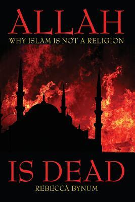 Allah Is Dead: Why Islam Is Not a Religion
