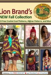 Lion Brand's New Fall Collection: 15 Free Crochet Scarf Patterns, Afghan Patterns, and More Pdf Book
