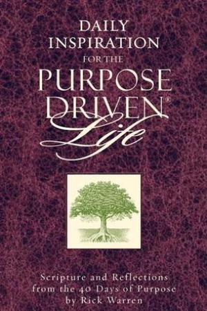 Daily Inspiration for the Purpose Driven Life: Scriptures and Reflections from the 40 Days of Purpose pdf books