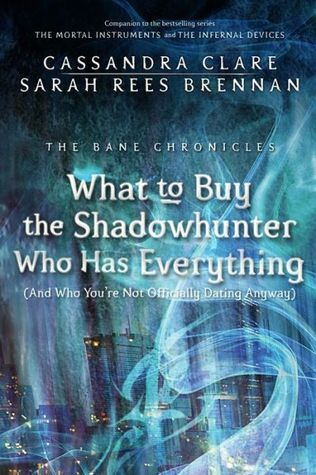 What to Buy the Shadowhunter Who Has Everything (The Bane Chronicles, #8)