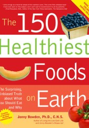 The 150 Healthiest Foods on Earth: The Surprising, Unbiased Truth about What You Should Eat and Why Pdf Book