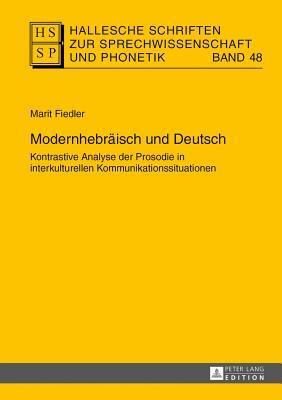 Modernhebraeisch Und Deutsch: Kontrastive Analyse Der Prosodie in Interkulturellen Kommunikationssituationen