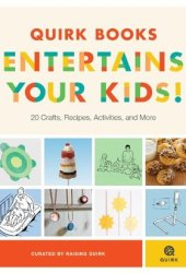 Quirk Books Entertains Your Kids: 20 Crafts, Recipes, Activities, and More! Pdf Book