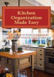 Kitchen Organization Made Easy: Creative Kitchen Storage and Pantry Storage Solutions Pdf Book