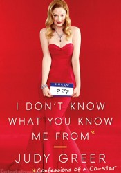 I Don't Know What You Know Me From: Confessions of a Co-Star Pdf Book