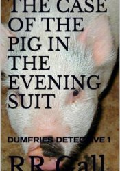 The Case of the Pig in the Evening Suit  (Dumfries Detective, #1) Pdf Book