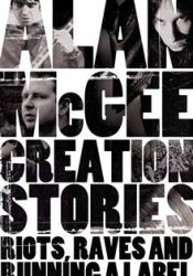 Creation Stories: Riots, Raves and Running A Label Pdf Book