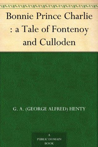 Bonnie Prince Charlie : a Tale of Fontenoy and Culloden