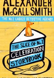 The Slice of No.1 Celebration Storybook: Fifteen years with Mma Ramotswe (No. 1 Ladies' Detective Agency series) Pdf Book