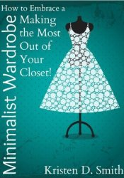 How to Embrace a Minimalist Wardrobe - Making the Most Out of Your Closet! Pdf Book
