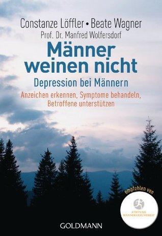 Männer weinen nicht: Depression bei Männern Anzeichen erkennen - Symptome behandeln ... - Betroffene unterstützen
