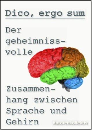 Dico, ergo sum - oder: Der geheimnisvolle Zusammenhang zwischen Sprache und Gehirn