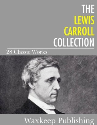 The Lewis Carroll Collection: 28 Classic Works