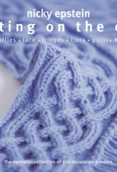 Knitting on the Edge: Ribs * Ruffles * Lace * Fringes * Floral * Points  Picots - The Essential Collection of 350 Decorative Borders