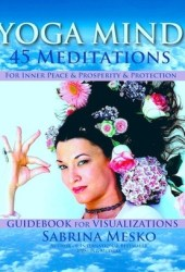 YOGA MIND - 45 Meditations for Inner Peace, Prosperity and Protection Pdf Book