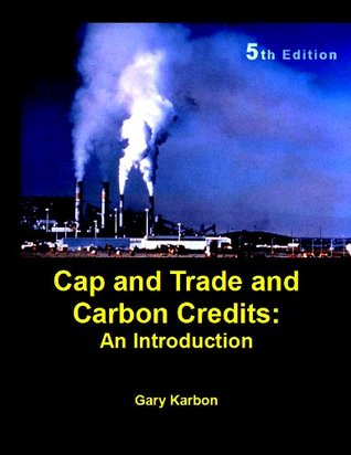 Cap and Trade and Carbon Credits: An Introduction (5th Edition, April 2012)