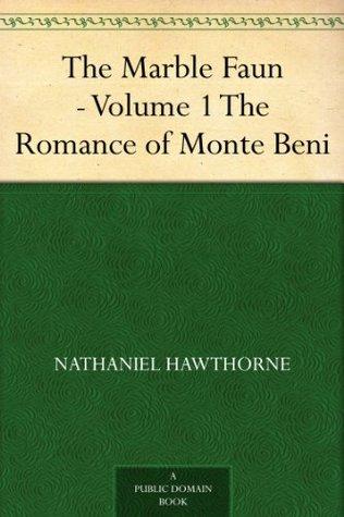 The Marble Faun - Volume 1 The Romance of Monte Beni