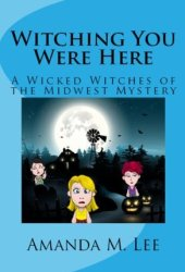 Witching You Were Here (Wicked Witches of the Midwest, #3) Pdf Book