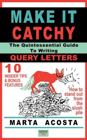 Make It Catchy: The Quintessential Guide to Writing Query Letters