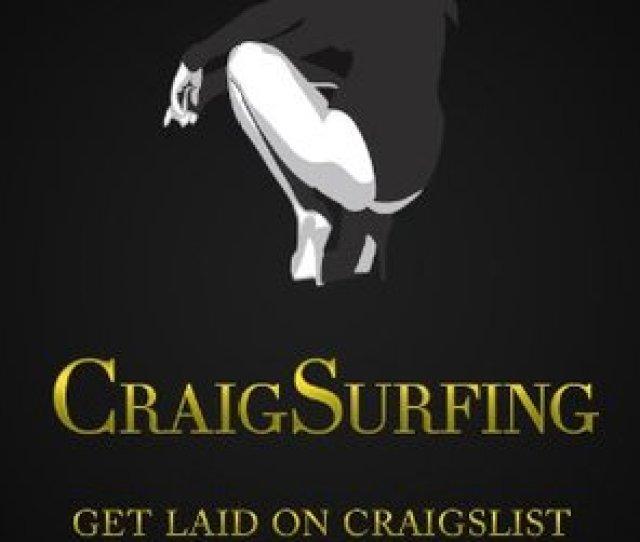 Craigsurfing Get Laid On Craigslist