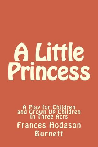 A Little Princess - A Play for Children and Grown Up Children In Three Acts