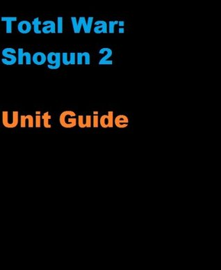 The Unofficial Total War: Shogun 2 Unit and Battle Strategy Guide