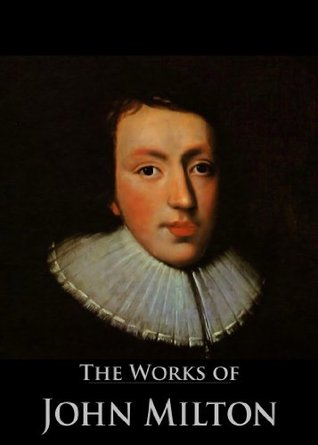 The Works of John Milton: Paradise Lost (Illustrated by Gustave Dore), Paradise Regained, Samson Agonistes, On Shakespeare, Complete Poetical Works and More (25 Books With Active Table of Contents)