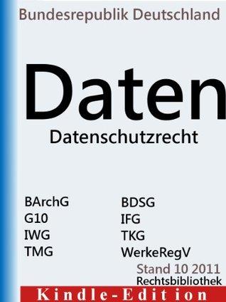 Datenschutzrecht - Bundesdatenschutzgesetz (BDSG), Archivgesetz (BArchG), Informationsfreiheitsgesetz (IFG), Telemediengesetz (TMG), Artikel-10-Gesetz ... (Rechtsbibliothek Gesetze) (German Edition)