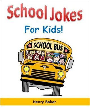 Kids Funny Books: School Jokes for Kids - The Most Hilarious Kid-Tested (and Kid-Approved) School Jokes for Children