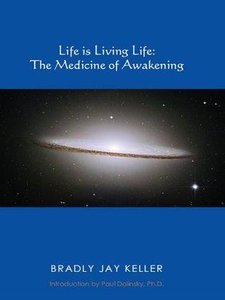 Life Is Living Life: The Medicine of Awakening