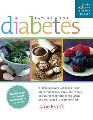 Eating for Diabetes: A Handbook and Cookbook-With More Than 125 Delicious, Nutritious Recipes to Keep You Feeling Great a