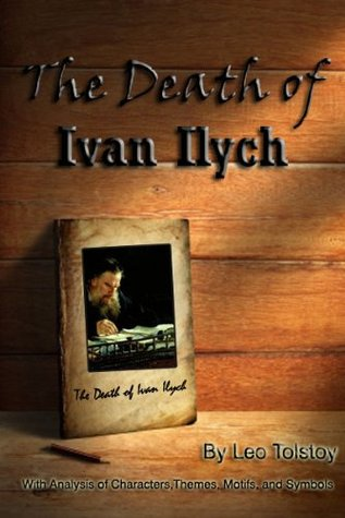 The Death of Ivan Ilych (Annotated) Characters Analysis,Themes, Motifs, Symbols and Study Questions