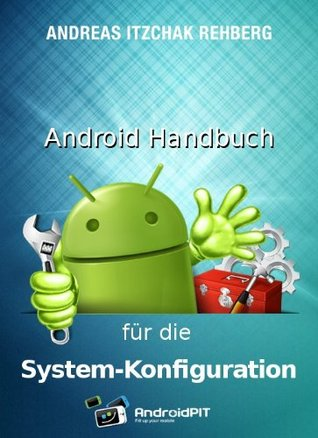 Android Handbuch für die Systemkonfiguration (Izzys Android-Handbücher) (German Edition)