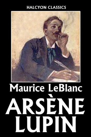 The Arsène Lupin Mysteries: 12 Novels In One Volume