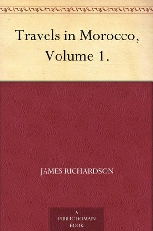 Travels in Morocco, Volume 1.