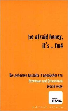 be afraid honey, it's ... fm4. Die geheimen Anstalts-Tagebücher. Letzte Folge