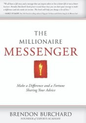The Millionaire Messenger: Make a Difference and a Fortune Sharing Your Advice Pdf Book