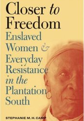 Closer to Freedom: Enslaved Women and Everyday Resistance in the Plantation South Pdf Book