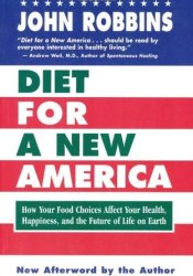 Diet for a New America: How Your Food Choices Affect Your Health, Happiness and the Future of Life on Earth Pdf Book