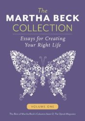 The Martha Beck Collection: Essays for Creating Your Right Life, Volume One Pdf Book