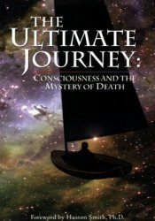 The Ultimate Journey: Consciousness and the Mystery of Death Pdf Book