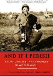 And If I Perish: Frontline U.S. Army Nurses in World War II Pdf Book