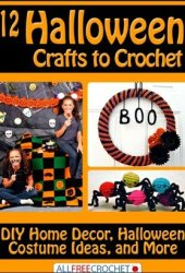 12 Halloween Crafts to Crochet: DIY Home Decor, Halloween Costume Ideas, and More Book Pdf