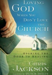 Loving God When You Don't Love the Church: Opening the Door to Healing Pdf Book