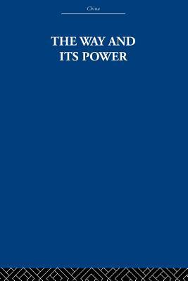 The Way and Its Power: A Study of the Tao Te Ching and Its Place in Chinese Thought