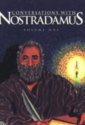 Conversations With Nostradamus: His Prophecies Explaned, Vol. 1